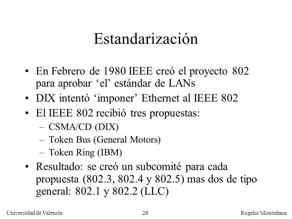 26 Universidad de Valencia Rogelio Montañana Estandarización En Febrero de 1980 IEEE creó el proyecto 802 para aprobar el estándar de LANs DIX intentó