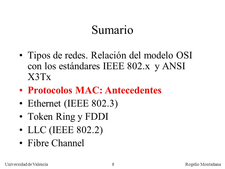 8 Universidad de Valencia Rogelio Montañana Sumario Tipos de redes. Relación del modelo OSI con los estándares IEEE 802.x y ANSI X3Tx Protocolos MAC: