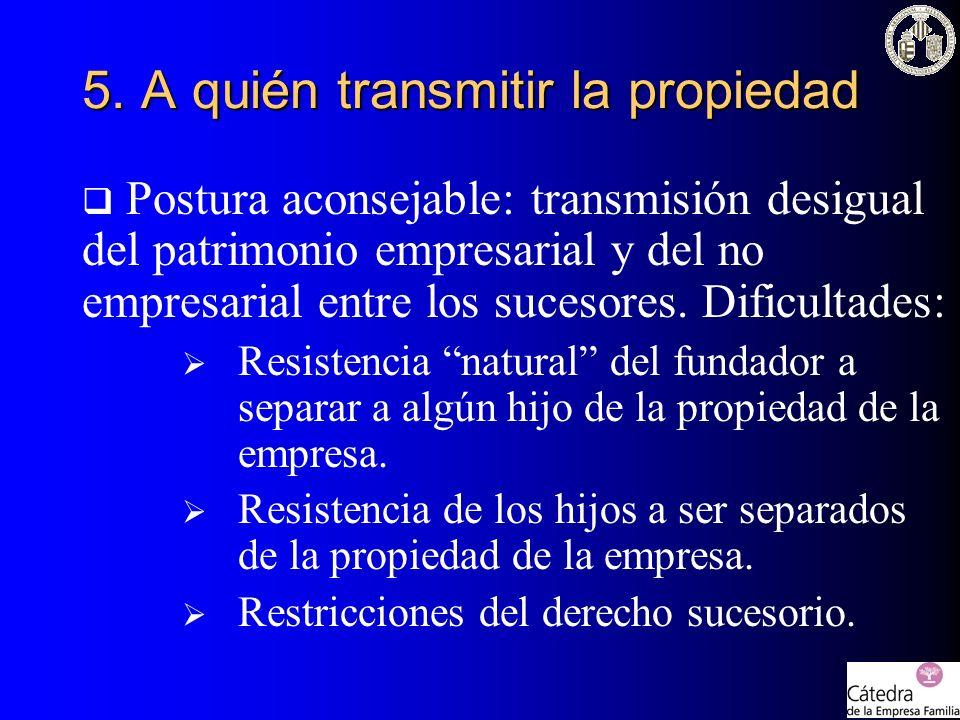 Postura aconsejable: transmisión desigual del patrimonio empresarial y del no empresarial entre los sucesores. Dificultades: Resistencia natural del f