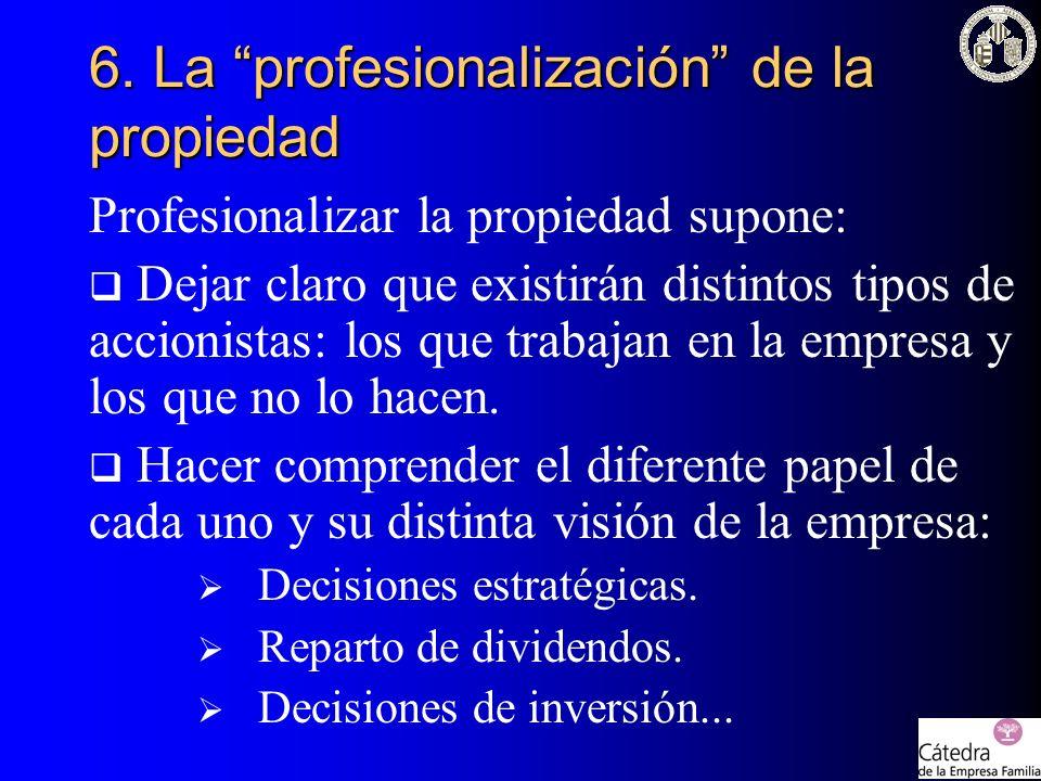 Profesionalizar la propiedad supone: Dejar claro que existirán distintos tipos de accionistas: los que trabajan en la empresa y los que no lo hacen. H
