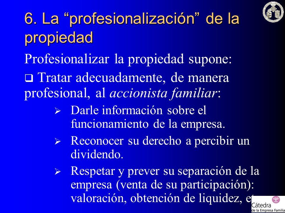 Profesionalizar la propiedad supone: Tratar adecuadamente, de manera profesional, al accionista familiar: Darle información sobre el funcionamiento de