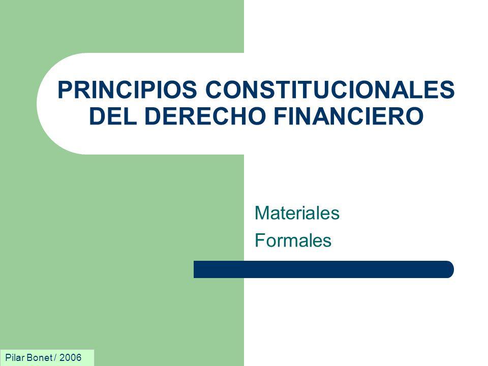 PRINCIPIOS CONSTITUCIONALES DEL DERECHO FINANCIERO Materiales Formales Pilar Bonet / 2006