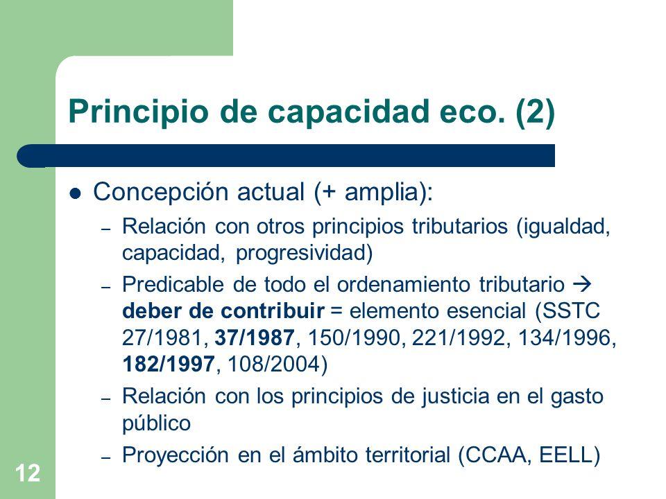 12 Principio de capacidad eco. (2) Concepción actual (+ amplia): – Relación con otros principios tributarios (igualdad, capacidad, progresividad) – Pr