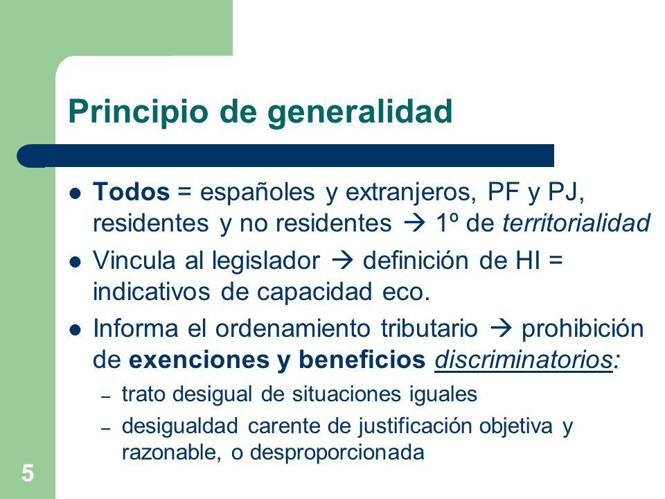 6 Principio de generalidad (2) Exenciones admisibles otros fines protegidos constitucionalmente ( principios rectores de la política social y económica, 39-52 CE) – finalidad extrafiscal del ST – T = instrumento de política económica – 2.1 LGT; SSTC 37/1987, 197/1992, 186/1993, 179/2006… Interpretación conjunta de los principios 31.1 CE (SSTC 27/1981, 193/2004, 10/2005…) Extensión al ámbito territorial (CCAA) = solidaridad