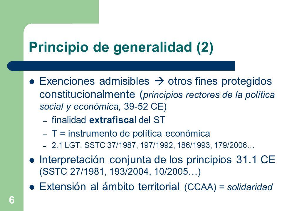 6 Principio de generalidad (2) Exenciones admisibles otros fines protegidos constitucionalmente ( principios rectores de la política social y económic