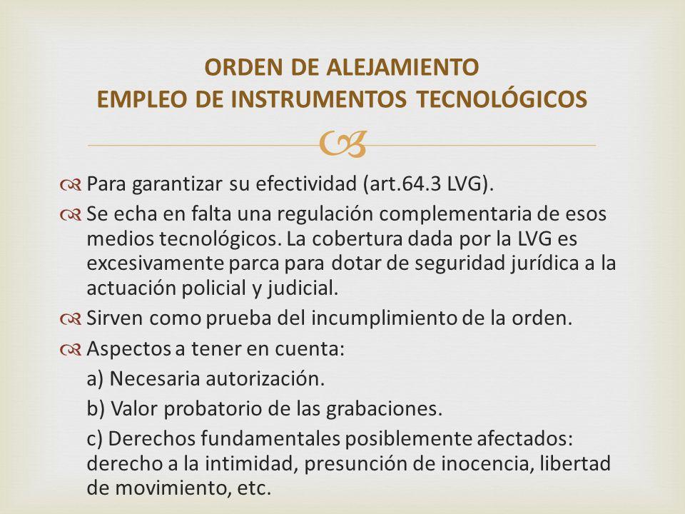 Para garantizar su efectividad (art.64.3 LVG). Se echa en falta una regulación complementaria de esos medios tecnológicos. La cobertura dada por la LV