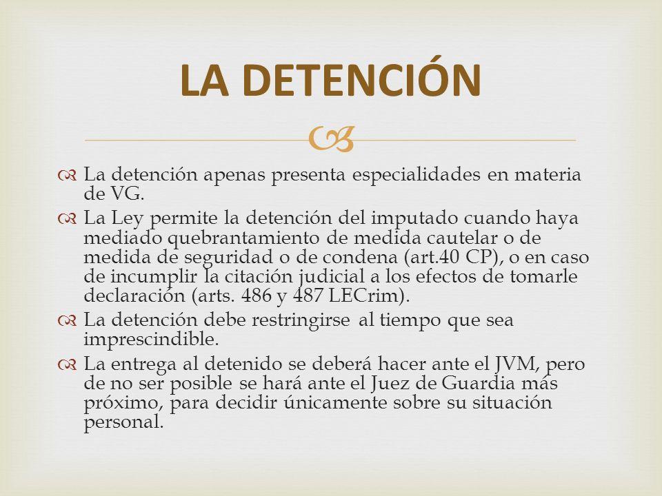 La detención apenas presenta especialidades en materia de VG. La Ley permite la detención del imputado cuando haya mediado quebrantamiento de medida c
