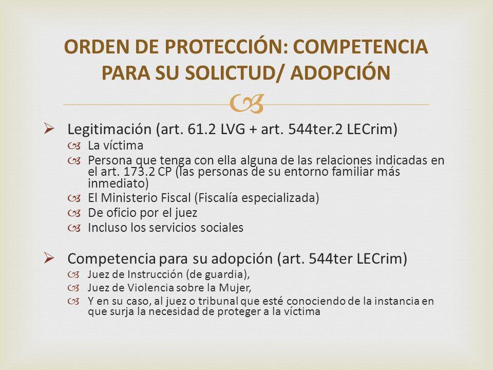 Legitimación (art. 61.2 LVG + art. 544ter.2 LECrim) La víctima Persona que tenga con ella alguna de las relaciones indicadas en el art. 173.2 CP (las