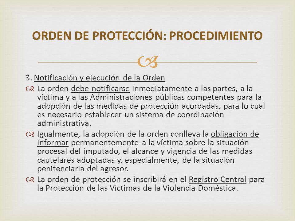 3. Notificación y ejecución de la Orden La orden debe notificarse inmediatamente a las partes, a la víctima y a las Administraciones públicas competen