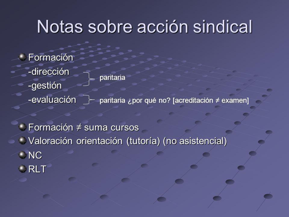 Notas sobre acción sindical Formación-dirección-gestión-evaluación Formación suma cursos Valoración orientación (tutoría) (no asistencial) NCRLT parit
