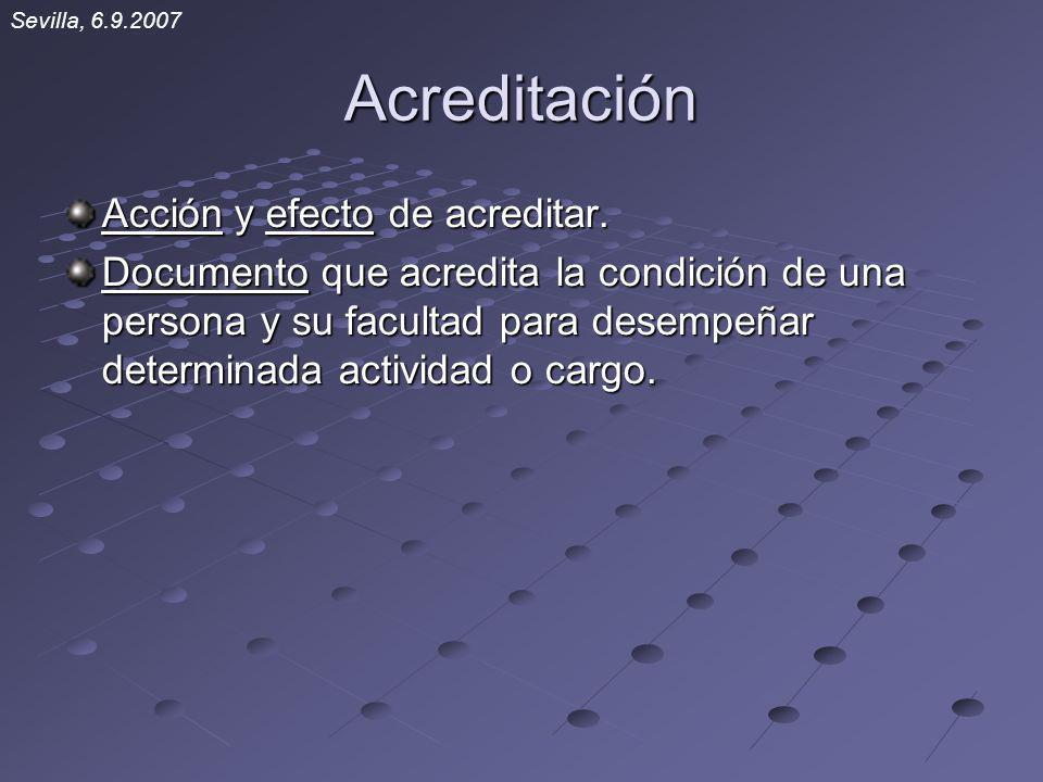 Acreditación Acción y efecto de acreditar. Documento que acredita la condición de una persona y su facultad para desempeñar determinada actividad o ca