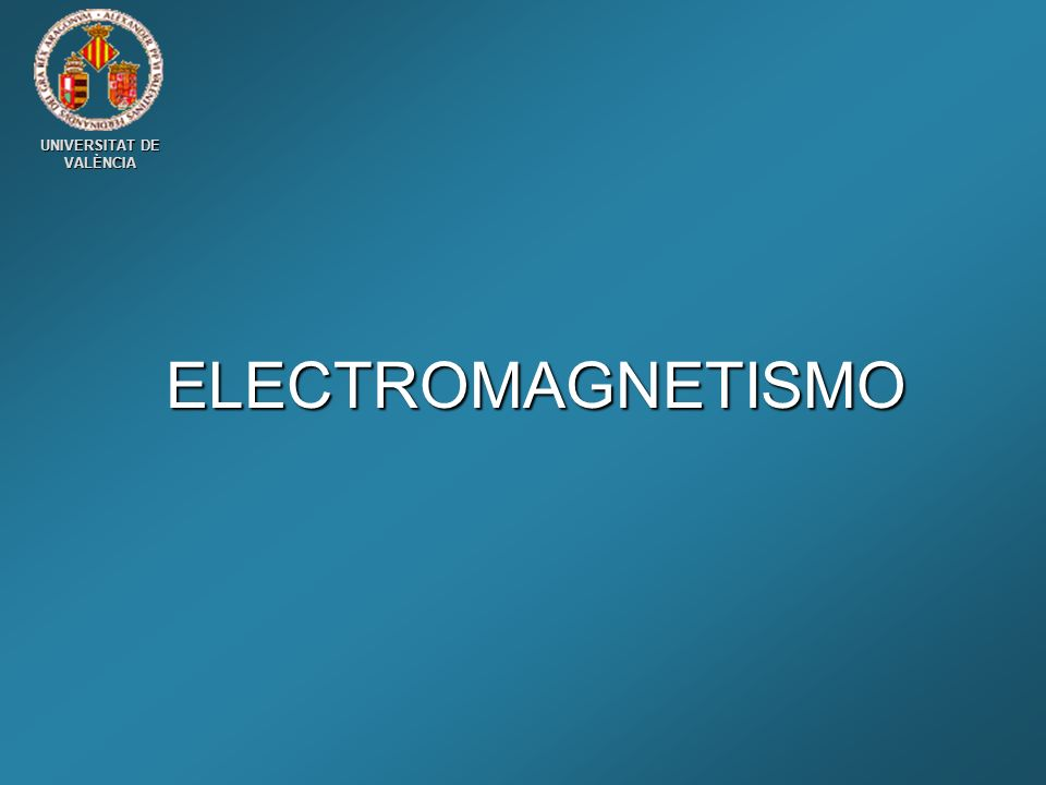 UNIVERSITAT DE VALÈNCIA ELECTROMAGNETISMO