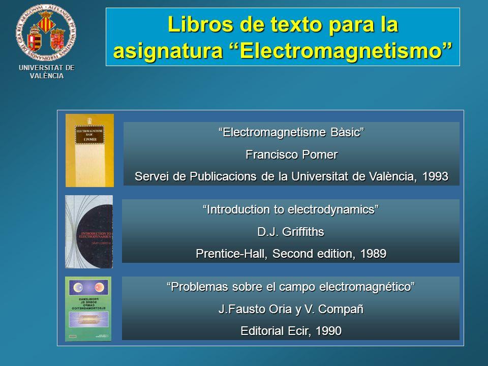 UNIVERSITAT DE VALÈNCIA Libros de texto para la asignatura Electromagnetismo Electromagnetisme Bàsic Francisco Pomer Servei de Publicacions de la Univ
