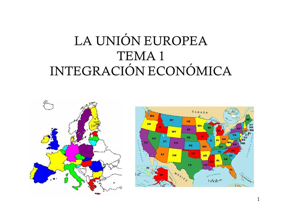 1 LA UNIÓN EUROPEA TEMA 1 INTEGRACIÓN ECONÓMICA