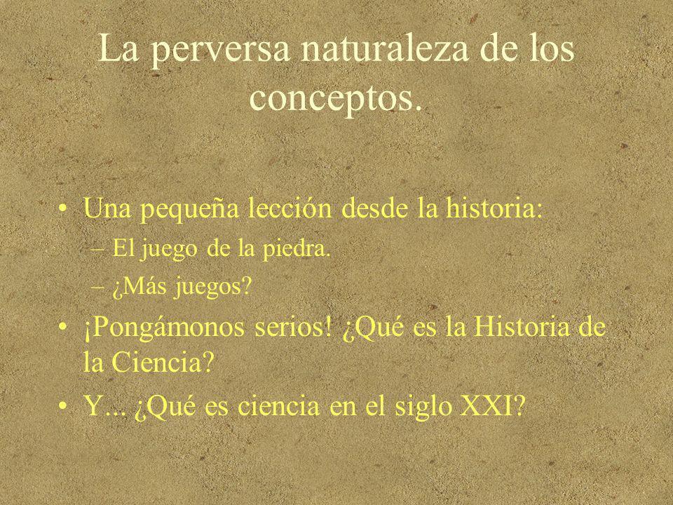 La perversa naturaleza de los conceptos. Una pequeña lección desde la historia: –El juego de la piedra. –¿Más juegos? ¡Pongámonos serios! ¿Qué es la H