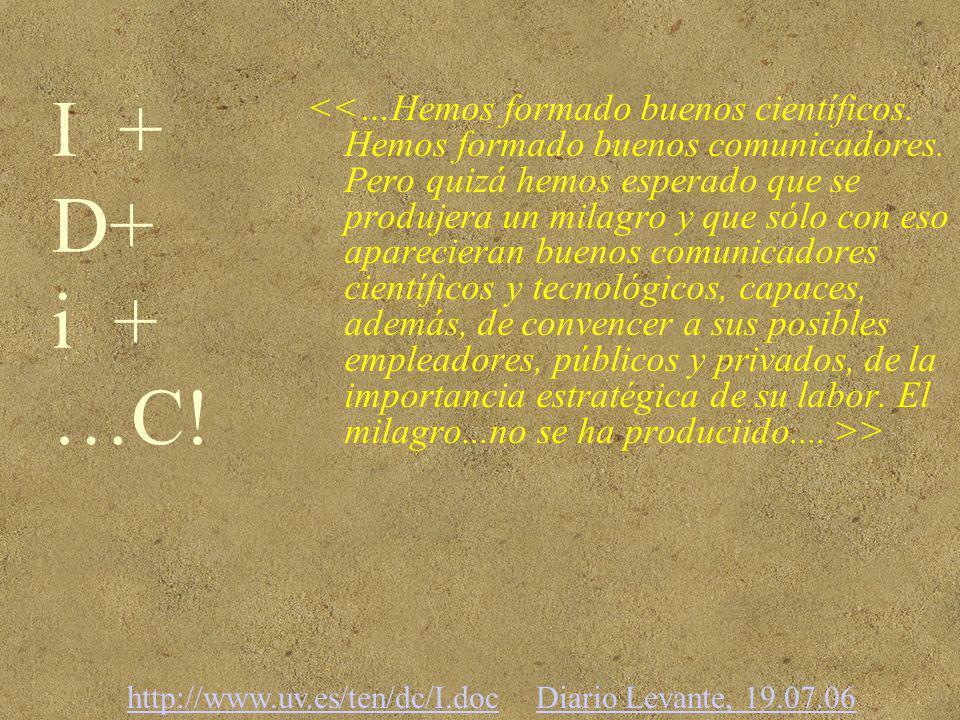I + D+ i + …C! > http://www.uv.es/ten/dc/I.dochttp://www.uv.es/ten/dc/I.doc Diario Levante, 19.07.06Diario Levante, 19.07.06