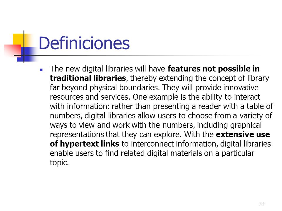 11 Definiciones The new digital libraries will have features not possible in traditional libraries, thereby extending the concept of library far beyon
