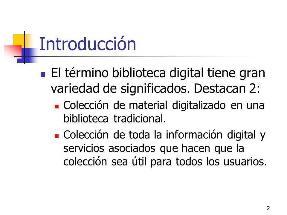 2 Introducción El término biblioteca digital tiene gran variedad de significados.