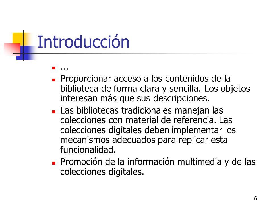 6 Introducción... Proporcionar acceso a los contenidos de la biblioteca de forma clara y sencilla.