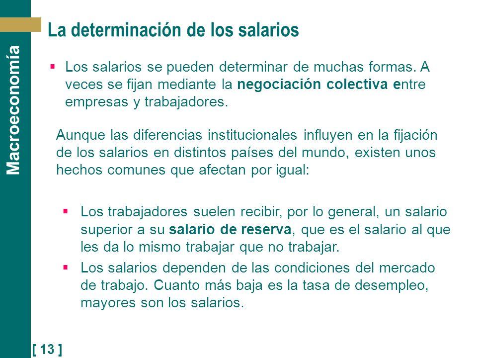 [ 13 ] Macroeconomía La determinación de los salarios Los salarios se pueden determinar de muchas formas. A veces se fijan mediante la negociación col