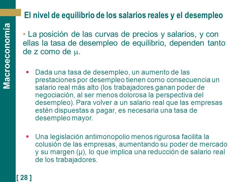 [ 28 ] Macroeconomía El nivel de equilibrio de los salarios reales y el desempleo La posición de las curvas de precios y salarios, y con ellas la tasa