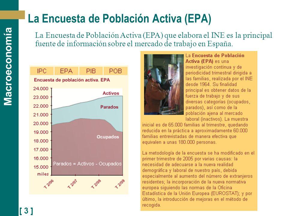 [ 3 ] Macroeconomía La Encuesta de Población Activa (EPA) La Encuesta de Población Activa (EPA) que elabora el INE es la principal fuente de informaci