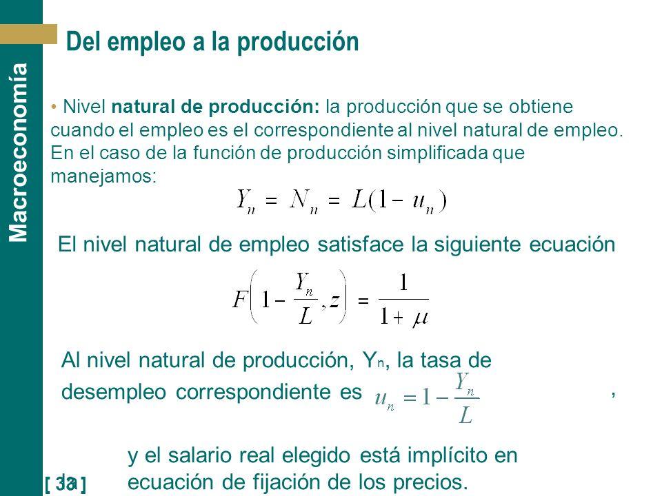 [ 33 ] Macroeconomía Del empleo a la producción Nivel natural de producción: la producción que se obtiene cuando el empleo es el correspondiente al ni