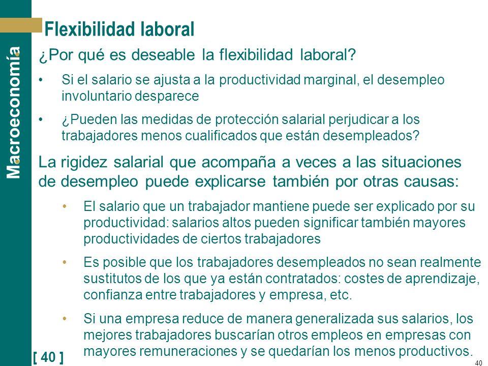 [ 40 ] Macroeconomía 40 Flexibilidad laboral ¿Por qué es deseable la flexibilidad laboral? Si el salario se ajusta a la productividad marginal, el des