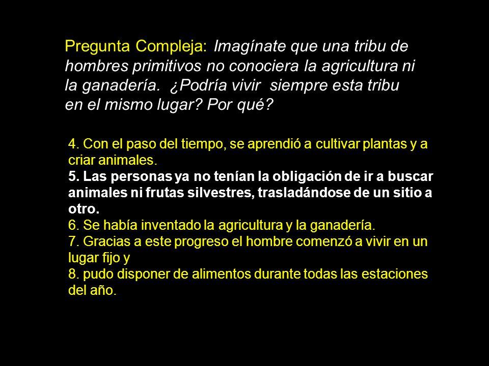 Pregunta Compleja: Imagínate que una tribu de hombres primitivos no conociera la agricultura ni la ganadería. ¿Podría vivir siempre esta tribu en el m