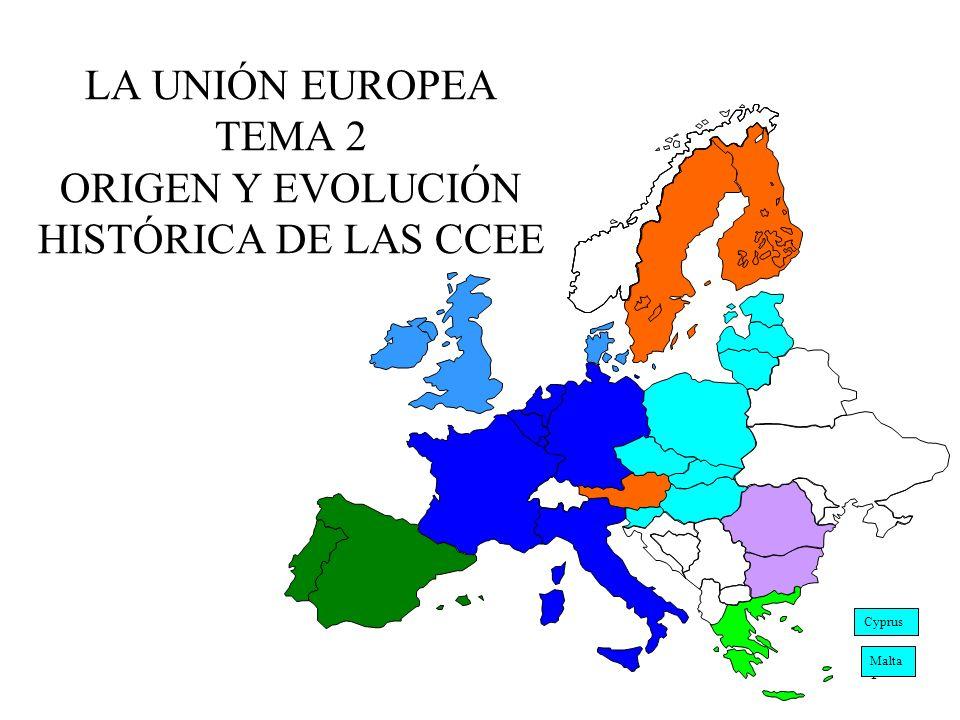 1 LA UNIÓN EUROPEA TEMA 2 ORIGEN Y EVOLUCIÓN HISTÓRICA DE LAS CCEE Cyprus Malta