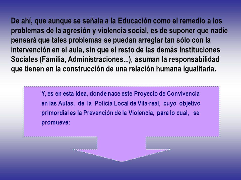 De ahí, que aunque se señala a la Educación como el remedio a los problemas de la agresión y violencia social, es de suponer que nadie pensará que tal