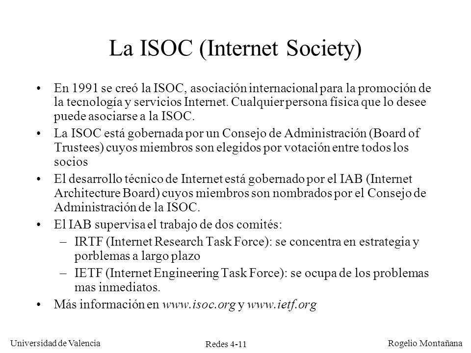 Redes 4-11 Universidad de Valencia Rogelio Montañana La ISOC (Internet Society) En 1991 se creó la ISOC, asociación internacional para la promoción de