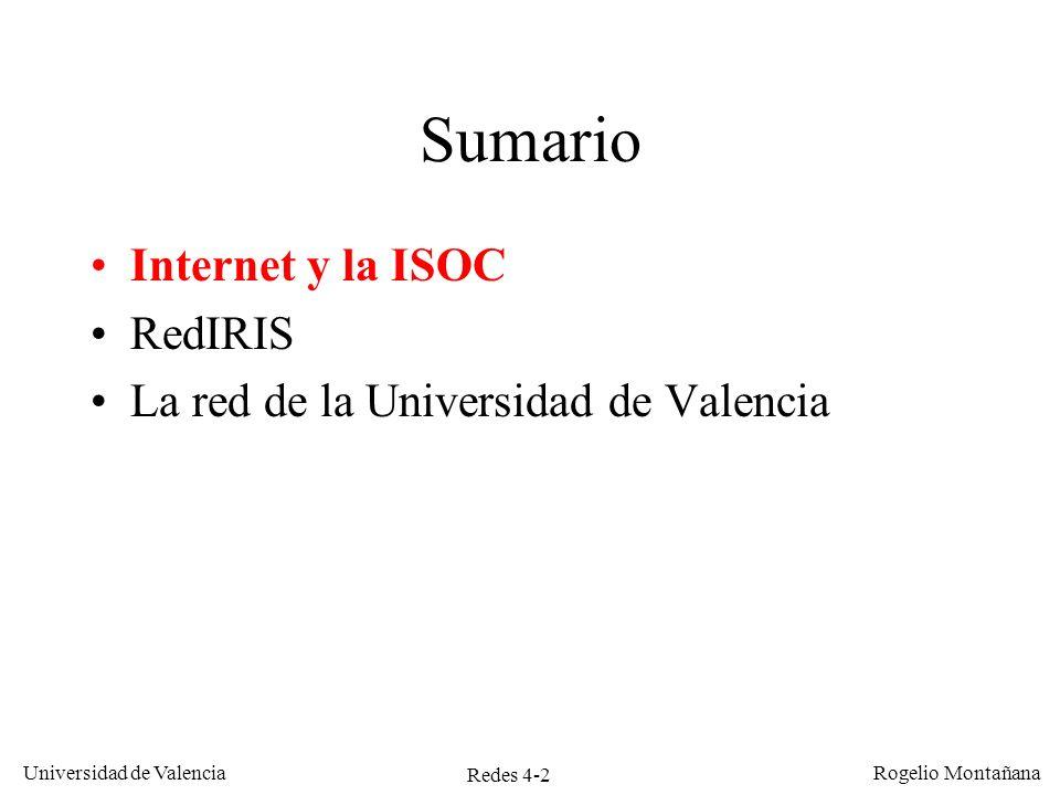 Redes 4-2 Universidad de Valencia Rogelio Montañana Sumario Internet y la ISOC RedIRIS La red de la Universidad de Valencia