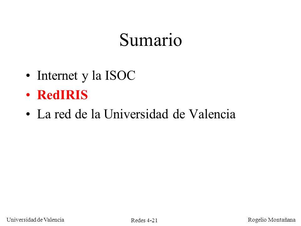 Redes 4-21 Universidad de Valencia Rogelio Montañana Sumario Internet y la ISOC RedIRIS La red de la Universidad de Valencia