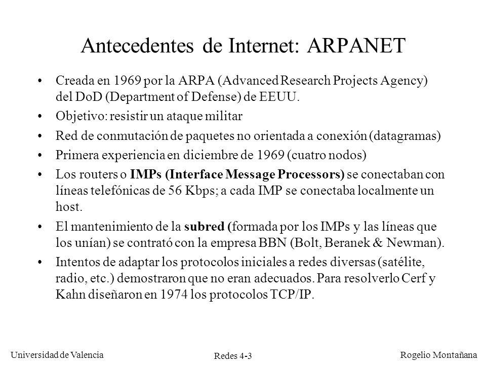 Redes 4-3 Universidad de Valencia Rogelio Montañana Antecedentes de Internet: ARPANET Creada en 1969 por la ARPA (Advanced Research Projects Agency) d