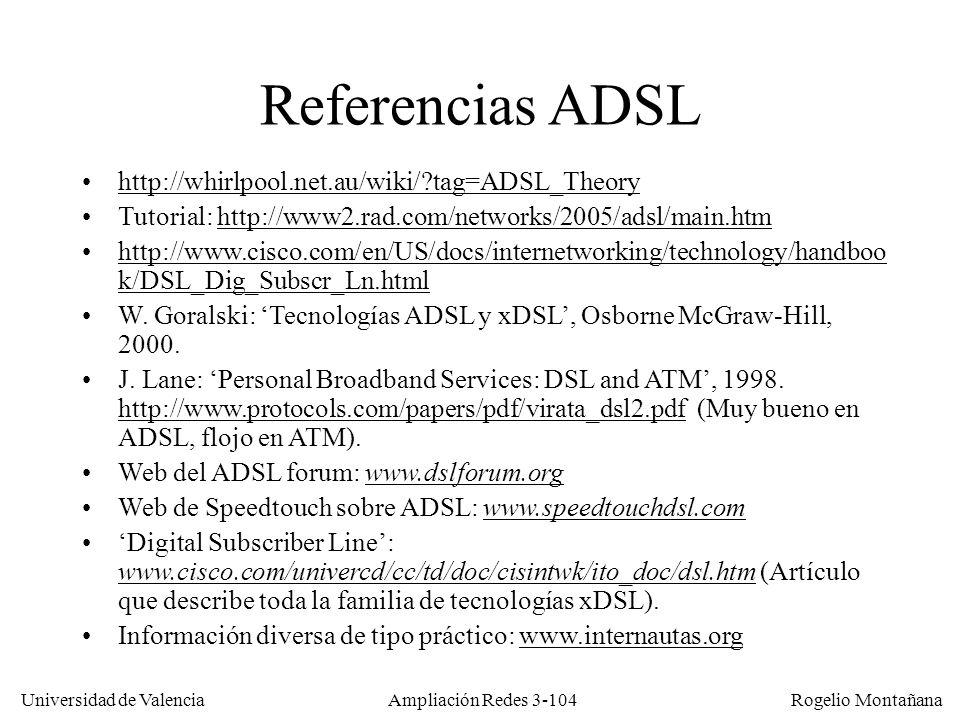 Universidad de Valencia Rogelio Montañana Referencias ADSL http://whirlpool.net.au/wiki/?tag=ADSL_Theory Tutorial: http://www2.rad.com/networks/2005/a