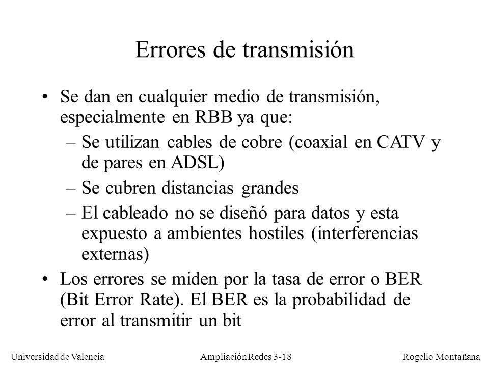 Universidad de Valencia Rogelio Montañana Errores de transmisión Se dan en cualquier medio de transmisión, especialmente en RBB ya que: –Se utilizan c