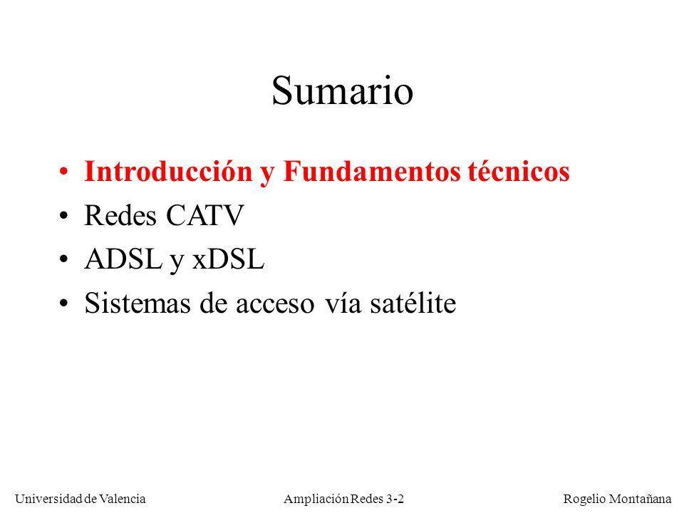 Universidad de Valencia Rogelio Montañana Frecuencias en ADSL ADSL utiliza frecuencias por encima de los 30-100 KHz para ser compatible con el servicio telefónico.