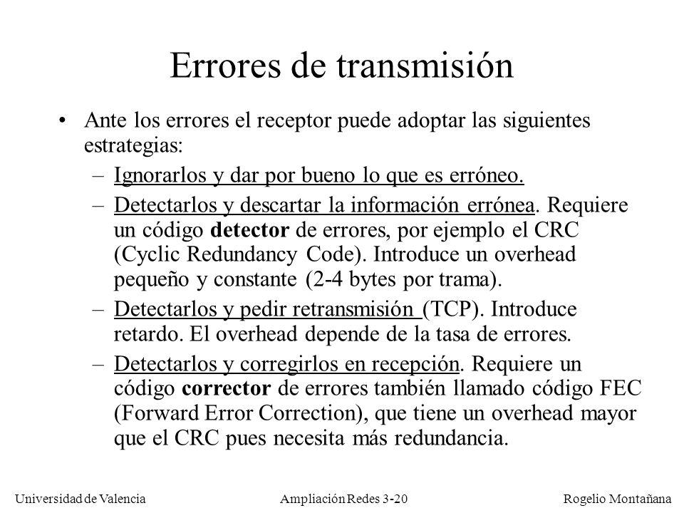 Universidad de Valencia Rogelio Montañana Errores de transmisión Ante los errores el receptor puede adoptar las siguientes estrategias: –Ignorarlos y