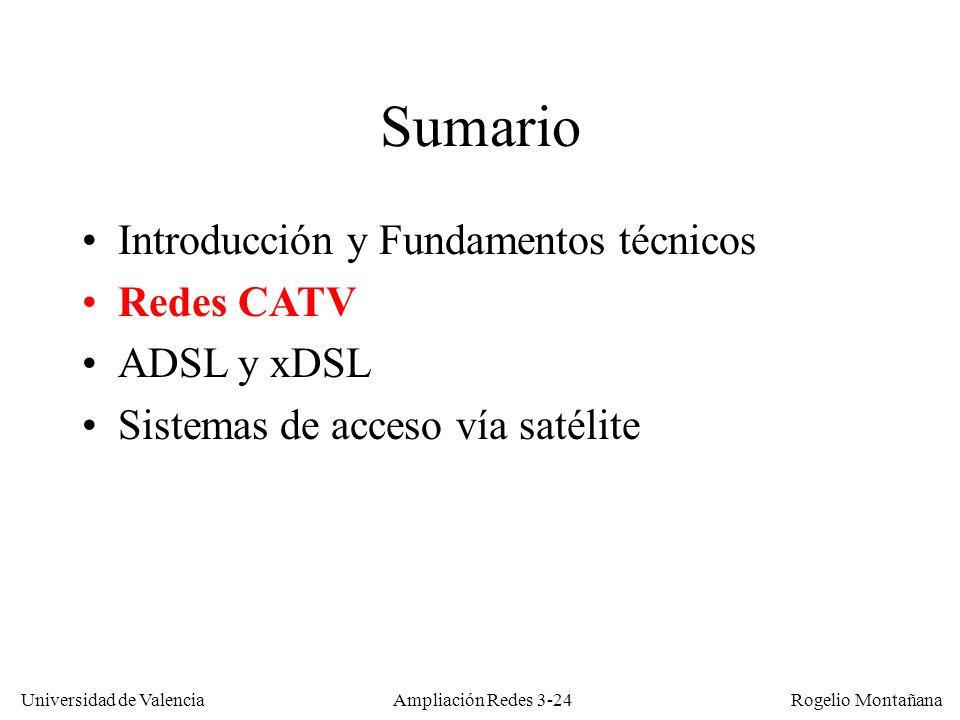 Universidad de Valencia Rogelio Montañana Sumario Introducción y Fundamentos técnicos Redes CATV ADSL y xDSL Sistemas de acceso vía satélite Ampliació