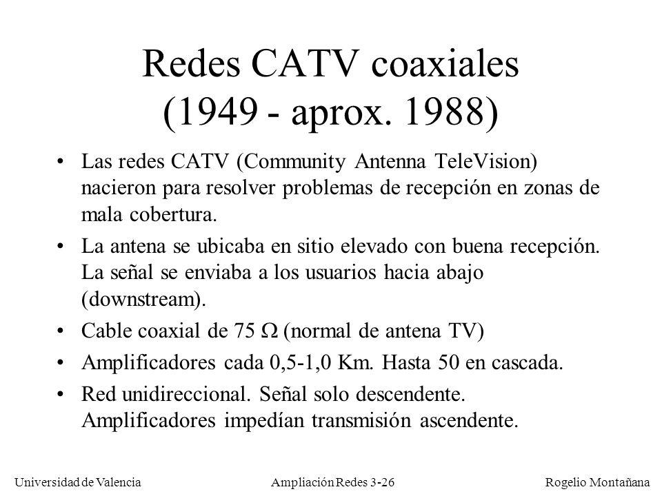Universidad de Valencia Rogelio Montañana Redes CATV coaxiales (1949 - aprox. 1988) Las redes CATV (Community Antenna TeleVision) nacieron para resolv