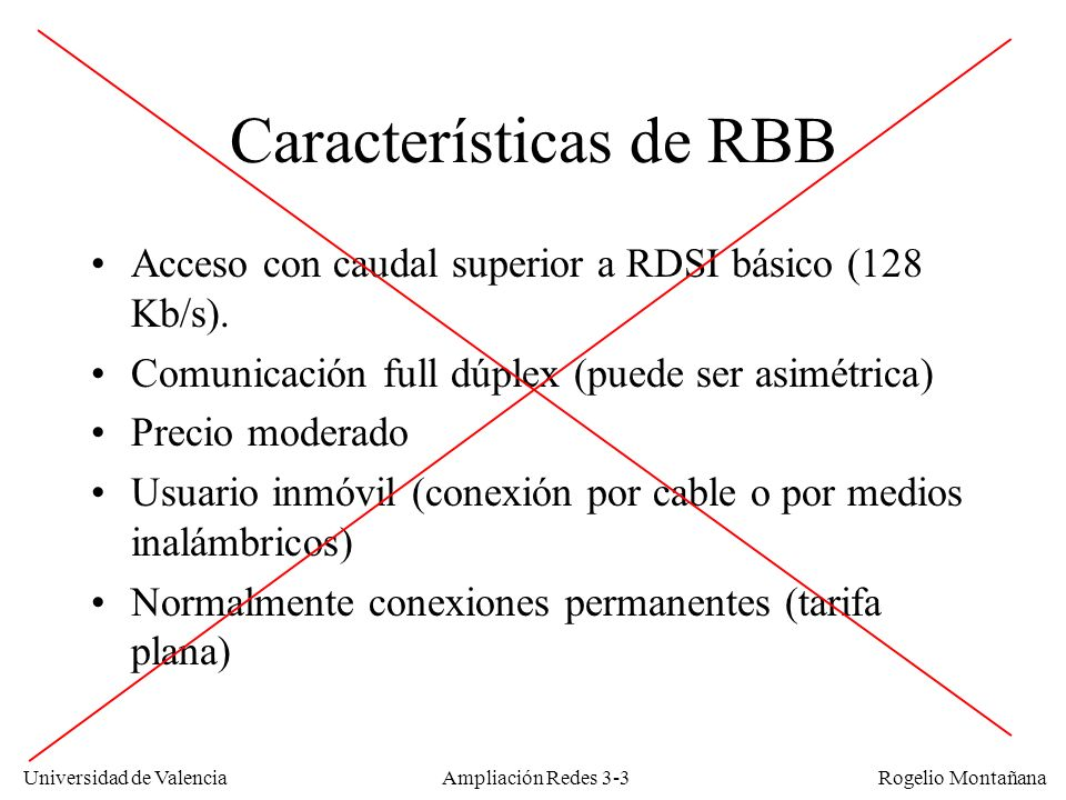 Universidad de Valencia Rogelio Montañana Características de RBB Acceso con caudal superior a RDSI básico (128 Kb/s). Comunicación full dúplex (puede