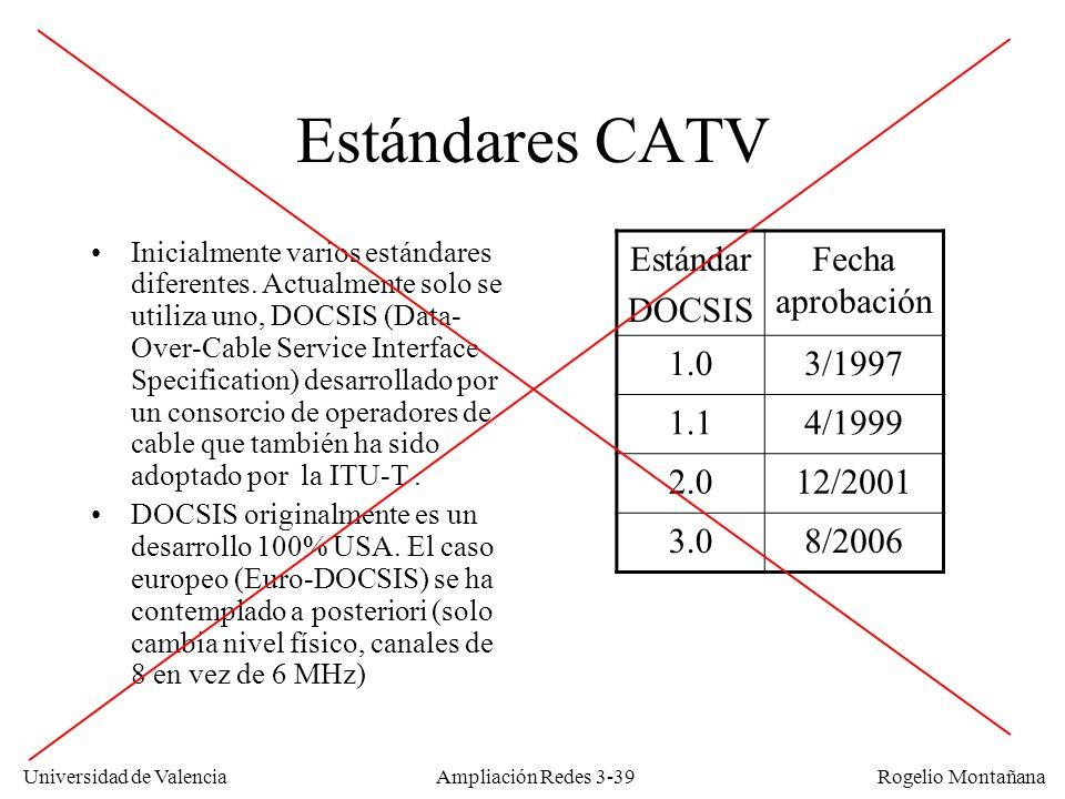 Universidad de Valencia Rogelio Montañana Estándares CATV Inicialmente varios estándares diferentes. Actualmente solo se utiliza uno, DOCSIS (Data- Ov