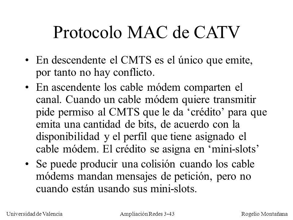 Universidad de Valencia Rogelio Montañana Protocolo MAC de CATV En descendente el CMTS es el único que emite, por tanto no hay conflicto. En ascendent