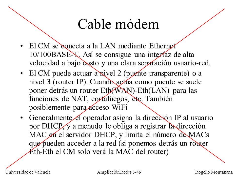 Universidad de Valencia Rogelio Montañana Cable módem El CM se conecta a la LAN mediante Ethernet 10/100BASE-T. Así se consigue una interfaz de alta v