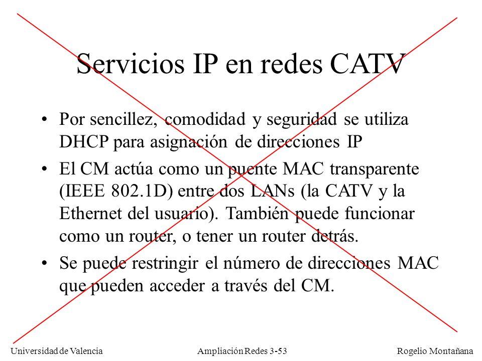 Universidad de Valencia Rogelio Montañana Servicios IP en redes CATV Por sencillez, comodidad y seguridad se utiliza DHCP para asignación de direccion