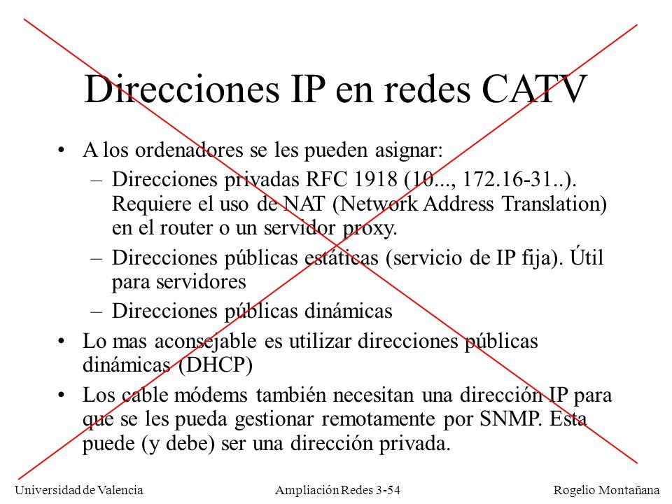 Universidad de Valencia Rogelio Montañana Direcciones IP en redes CATV A los ordenadores se les pueden asignar: –Direcciones privadas RFC 1918 (10...,