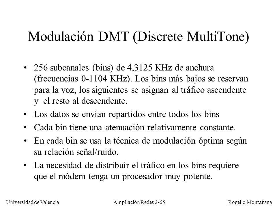 Universidad de Valencia Rogelio Montañana Modulación DMT (Discrete MultiTone) 256 subcanales (bins) de 4,3125 KHz de anchura (frecuencias 0-1104 KHz).