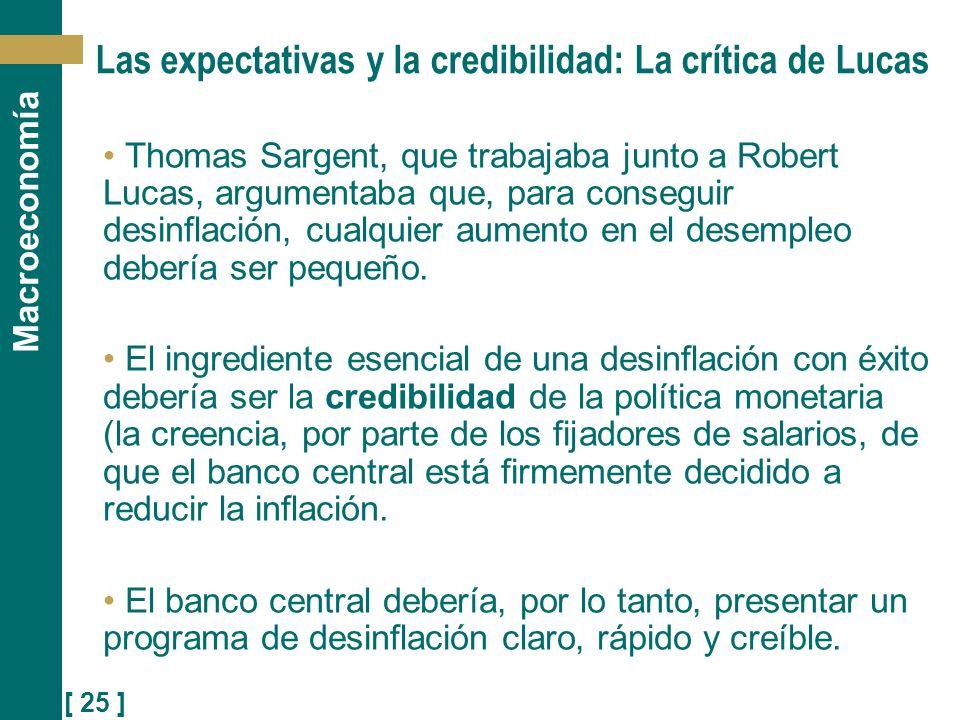 [ 25 ] Macroeconomía Las expectativas y la credibilidad: La crítica de Lucas Thomas Sargent, que trabajaba junto a Robert Lucas, argumentaba que, para