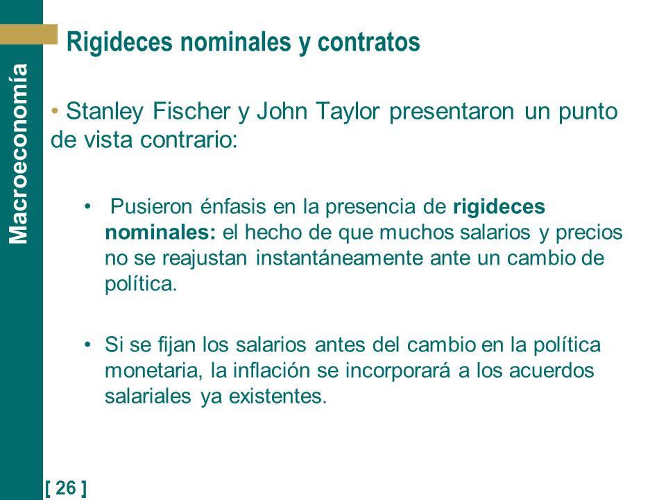 [ 26 ] Macroeconomía Rigideces nominales y contratos Stanley Fischer y John Taylor presentaron un punto de vista contrario: Pusieron énfasis en la pre